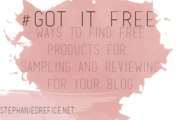#got it free; ways to find free products for sampling and reviewing for your blog // stephanieroefice.net