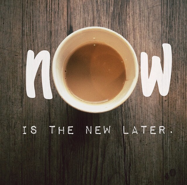 now is the new later // stephanieorefice.net