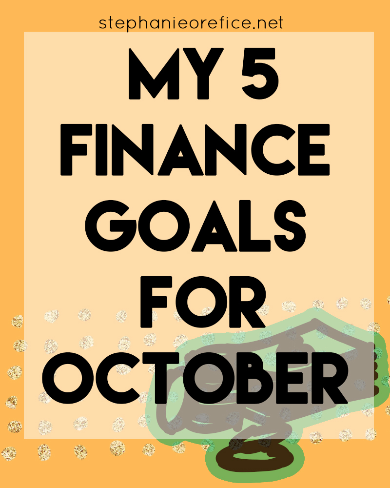 Financial Goals: My Five Financial Goals For October + Final Friday Finance