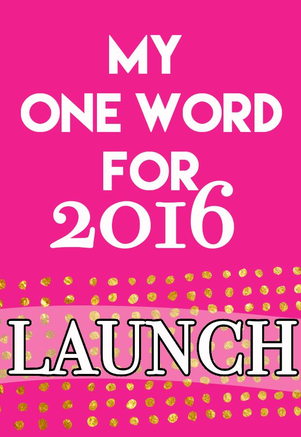one word 2016: LAUNCH // stephanieorefice.net