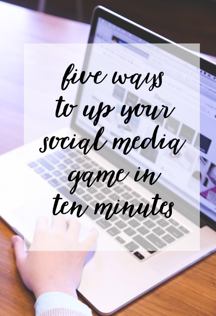 five ways to up your social media game in 10 minutes // stephanieorefice.net